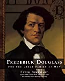 Burchard, Peter: Frederick Douglass: For the Great Family of Man