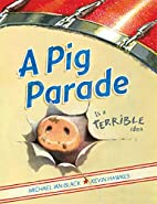 A Pig Parade Is a Terrible Idea by Michael…