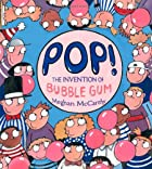 Pop!: The Invention of Bubble Gum by Meghan…