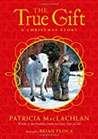 The True Gift: A Christmas Story by Patricia…