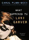 Plum-Ucci, Carol: What Happened To Lani Garver? (Turtleback School & Library Binding Edition)
