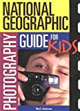 Johnson, Neil: National Geographic Photography Guide for Kids (National Geographic Society Special)