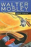 Mosley, Walter: Gone Fishin' (Easy Rawlins Mysteries)