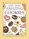 MacLeod, Elizabeth: Bake And Make Amazing Cookies