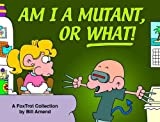 Amend, Bill: Am I A Mutant, Or What! A FoxTrot Collection (Turtleback School & Library Binding Edition)