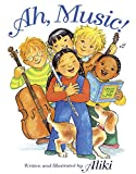 Aliki: Ah, Music! (Turtleback School & Library Binding Edition)