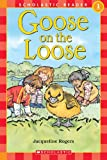 Rogers, Jacqueline: Goose On The Loose (Turtleback School & Library Binding Edition) (Scholastic Reader - Level 1)