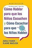 Faber, Adele: Como Hablar Para Que Los Ninos (Spanish Edition)