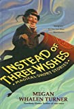 Turner, Megan Whalen: Instead Of Three Wishes (Turtleback School & Library Binding Edition)
