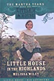 Wiley, Melissa: Little House in the Highlands (Little House the Martha Years (Prebound))