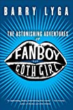 Lyga, Barry: The Astonishing Adventures Of Fanboy And Goth Girl (Turtleback School & Library Binding Edition)