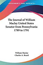 The journal of William Maclay, United States…