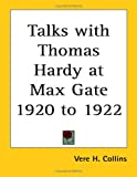 Collins, Vere H.: Talks with Thomas Hardy at Max Gate 1920 To 1922