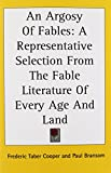Cooper, Frederic Taber: An Argosy of Fables: A Representative Selection from the Fable Literature of Every Age and Land