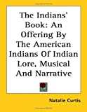 Curtis, Natalie: The Indians' Book: An Offering by the American Indians of Indian Lore, Musical and Narrative