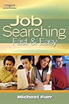 Job Searching Fast and Easy by J. Michael…