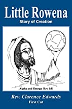 Little Rowena: Story of Creation by Clarence…