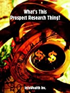 What's This Prospect Research Thing? by…