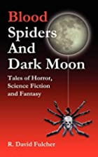 Blood Spiders and Dark Moon: Tales of…