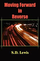Moving Forward in Reverse by S. D. Lewis