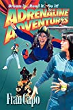 Capo, Fran: Adrenaline Adventures: Dream It... Read It... Do It!