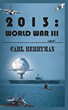 2013: World War III by CARL BERRYMAN