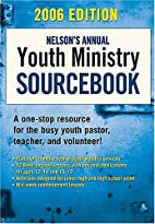 Nelson's Annual Youth Ministry Sourcebook:…