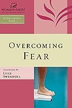 Overcoming Fear (Women of Faith Study Guide…