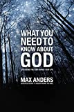Anders, Max: What You Need to Know About God: 12 Lessons That Can Change Your Life