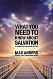Anders, Max: What You Need to Know About Salvation: 12 Lessons That Can Change Your Life