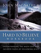 Hard to Believe Workbook: The High Cost and…