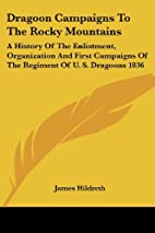 Dragoon Campaigns To The Rocky Mountains: A…