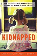 Kidnapped: How Irresponsible Marketers Are…