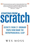 Moss, Wes: Starting from Scratch: Secrets from 21 Ordinary People Who Made the Entrepreneurial Leap