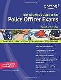 Douglas, John E.: John Douglas's Guide to the Police Officer Exams (Kaplan John Douglas's Guide to the Police Officer Exams)