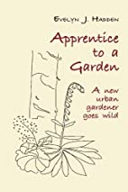 Apprentice to a Garden by Evelyn J. Hadden