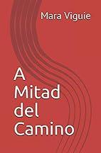 A Mitad del Camino by Mara Cecilia Viguie de…