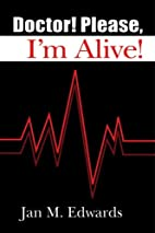 Doctor! Please, I'm Alive! by Jan M.…