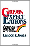 Jones, Landon Y.: Great Expectations: America &amp; the Baby Boom Generation