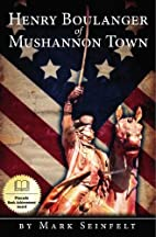 Henry Boulanger of Mushannon Town: A Novel…