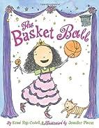 The Basket Ball by Esmé Raji Codell