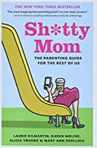 Sh*tty Mom: The Parenting Guide for the Rest…