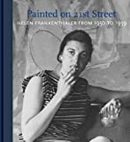 Elderfield, John: Helen Frankenthaler: Painted on 21st Street: Helen Frankenthaler from 1950 to 1959