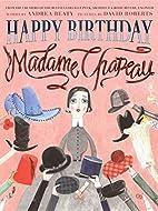 Happy Birthday, Madame Chapeau by Andrea…
