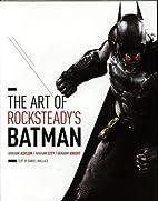 The Art of Rocksteady's Batman: Arkham…
