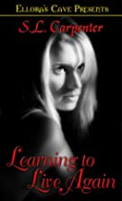 Learning To Live Again by S. L. Carpenter