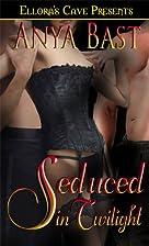 Seduced in Twilight by Anya Bast