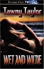 Wet and Wilde by Tawny Taylor