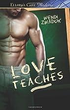 Love Teaches by Wendi Zwaduk