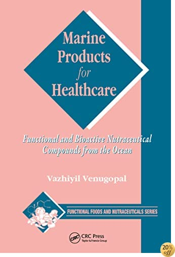 Marine Products for Healthcare: Functional and Bioactive Nutraceutical Compounds from the Ocean (Functional Foods and Nutraceuticals)